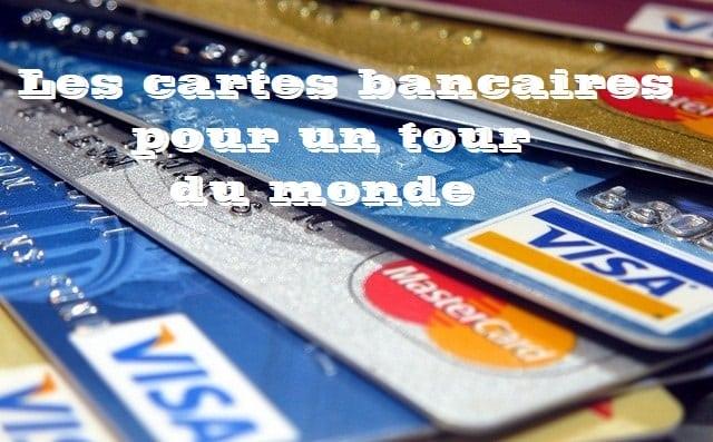 Les cartes bancaires pour un tour du monde