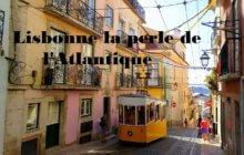 Lisbonne la perle de l'Atlantique
