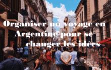 Organiser un voyage en Argentine pour se changer les idées