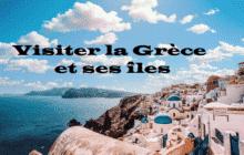 Visiter la Grèce et ses îles