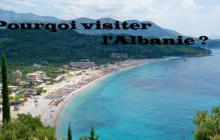 POURQUOI VISITER L'ALBANIE ?