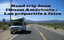 Road Trip dans l'Ouest Américain : Les préparatifs à faire