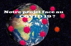 Notre projet face au COVID 19 ?