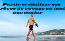 Partir et réaliser ses rêves de voyage en tant que senior