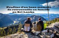 Profiter d'un bon moment de retrouvailles en famille au Sri Lanka