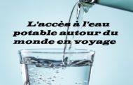 L'accès à L'eau potable autour du monde en voyage