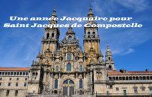 Une année Jacquaire pour Saint Jacques de Compostelle