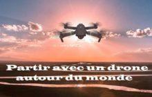Partir avec un drone autour du monde