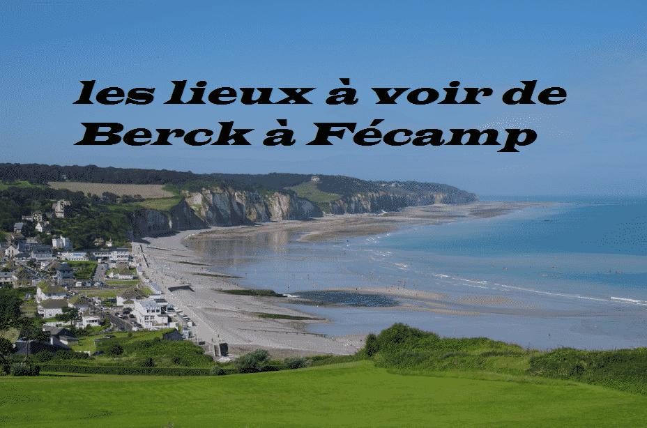 Les lieux à voir de Berck à Fécamp