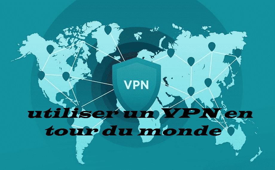 Utiliser un VPN en tour du monde
