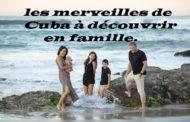 Les merveilles de Cuba à découvrir en famille